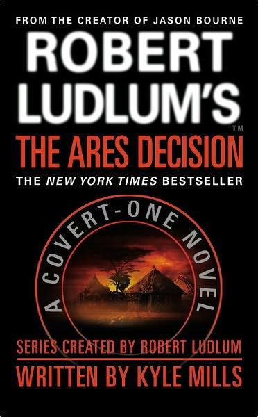 best robert ludlum books robert ludlum s the ares decision covert one series 8