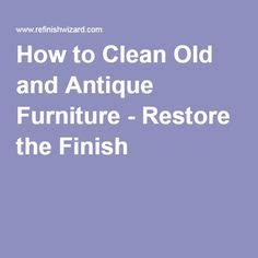 How To Clean Antique Furniture by 1000 Ideas About Antique Furniture Restoration On