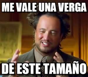 Memes De Me Vale - me vale una verga ancient aliens meme on memegen