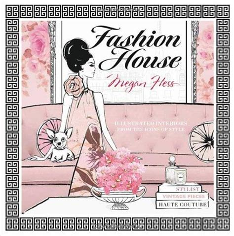 fashion house illustrated interiors 1742708927 fashion house illustrated interiors from the icons of style by hess megan hardie grant books