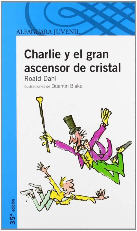 charlie y el gran charlie y el gran ascensor de cristal tapa blanda teukhos