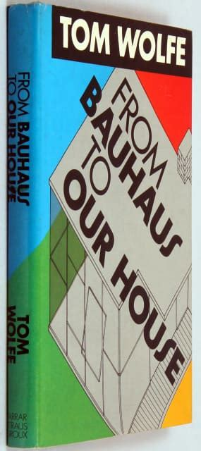 from bauhaus to our house from bauhaus to our house signed by tom wolfe