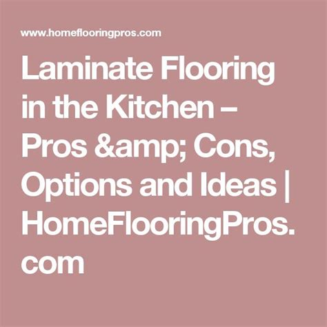 Laminate In Kitchen Pros And Cons 1000 ideas about kitchen laminate flooring on