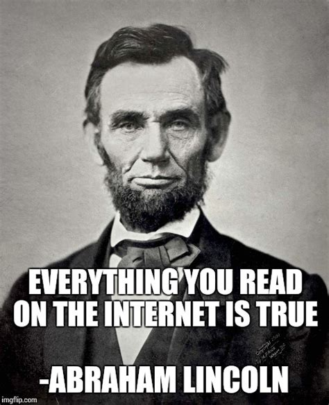 Everything On The Internet Is True Meme - yay imgflip