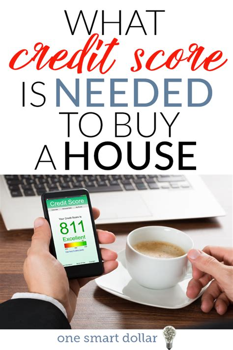 what is needed to buy a house what credit score is needed to buy a house one smart dollar