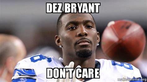 Dez Bryant Memes - dez bryant don t care make a meme