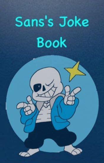 undertale sans big book of jokes for books sans s joke book undertale lemoncut wattpad
