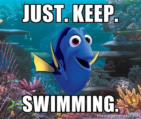 Just Keep Swimming Meme - why movie reviews equating dory s memory loss with