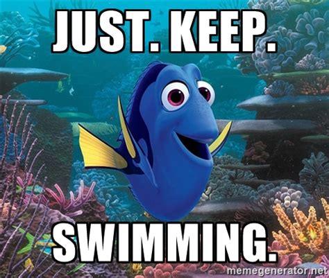 Just Keep Swimming Meme - just keep swimming meme 28 images dory gets it meme
