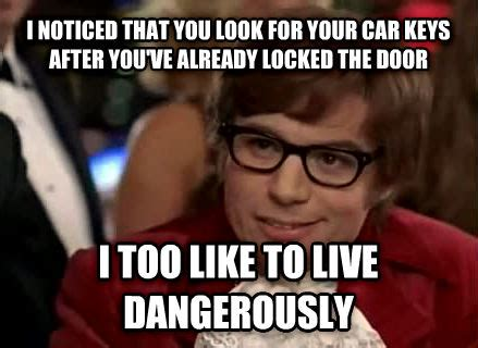 Car Keys Meme - livememe com live dangerously austin powers