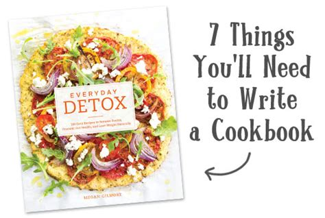 Everyday Detox Cookbook by 7 Things You Ll Need To Write A Cookbook Detoxinista