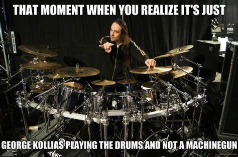 Drummer Meme - george kollias is a god nile metal memes pinterest