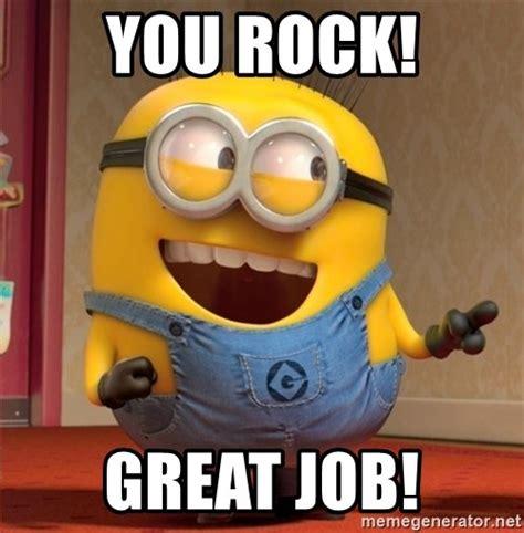 Great Job Meme - you rock great job dave le minion meme generator