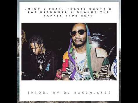 chance the rapper x riff raff travis scott youtube juicy j x travis scott x rae sremmurd x chance the rapper