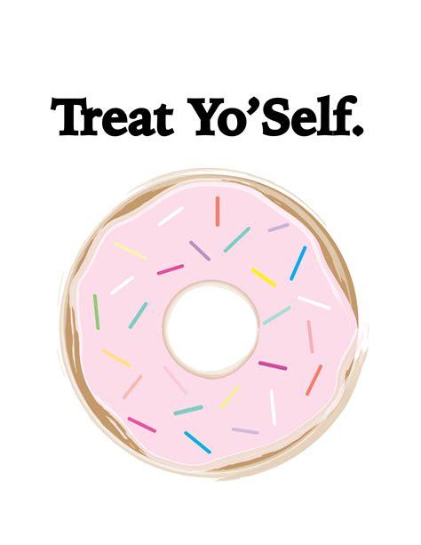 treat a treat yo self print danno
