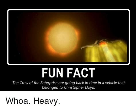 Fact Meme - fun fact the crew of the enterprise are going back in time