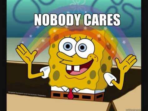 No One Cares Meme Spongebob - image gallery nobody cares