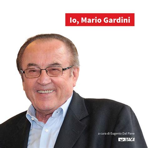 Gardini Per Arredare Gatteo Fc by Quot Io Mario Gardini Quot Presentazione Libro Al