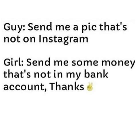 me bank account guys send me a pic that s not on instagram send me