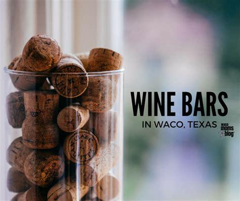 Bars In Waco Three Wine Bars In Waco Serving Both Wine And Comfort