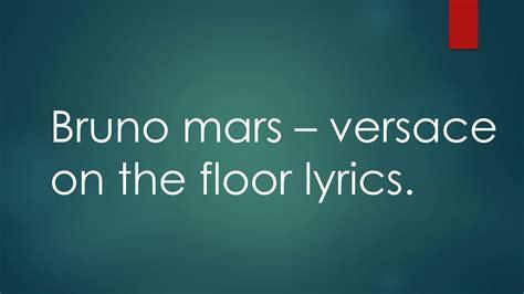 On The Floor Lyrics by Bruno Mars Versace On The Floor Lyrics