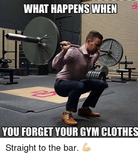 Gym Clothes Meme - what happen sswhen you forget your gym clothes straight to