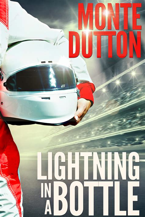 Lightning In A Bottle Car Cing Monte Dutton S New Novel Takes Stock Car Racing By