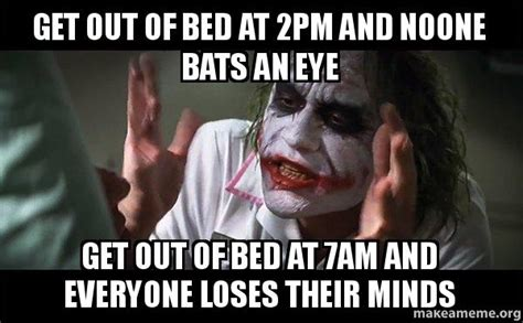 get out of bed meme get out of bed at 2pm and noone bats an eye get out of bed