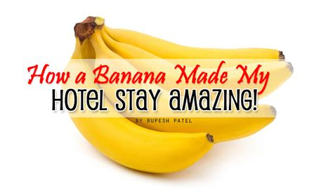 how a banana made my hotel stay amazing motivational quotes