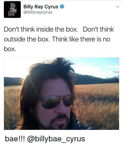 Billy Ray Cyrus Meme - 25 best memes about think outside the box think outside