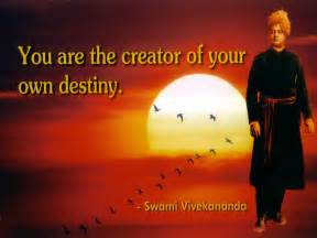 You Are The Creator Of Your Own Destiny Essay quotes by swami vivekananda quotesgram