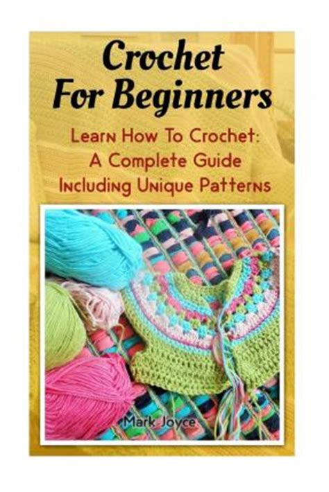 the complete guide on learning how to crochet from beginner to expert books crochet for beginners learn how to crochet a complete