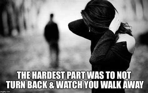 Sad Love Memes - walking away imgflip