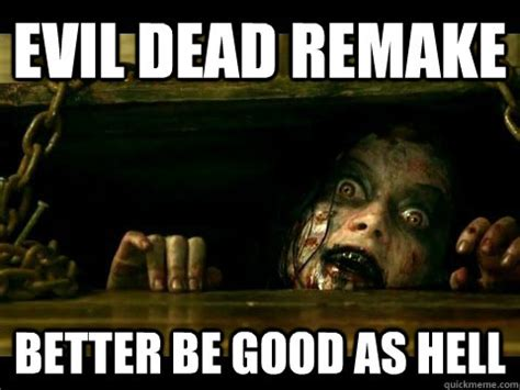 evil dead remake better be good as hell evil dead2013