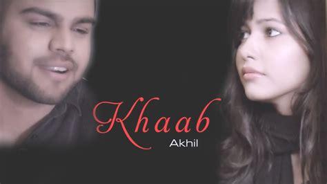akhil pics khaab song in hd by muhammad umar ali