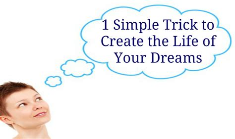 Simple Trick To Make Your - 1 simple trick to create the of your dreams