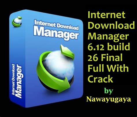 internet download manager make full version internet download manager 6 12 build 26 final full version