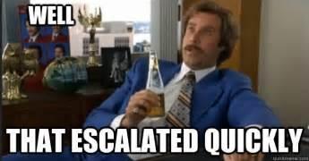 Will ferrell ron burgundy anchorman meme well that escalated
