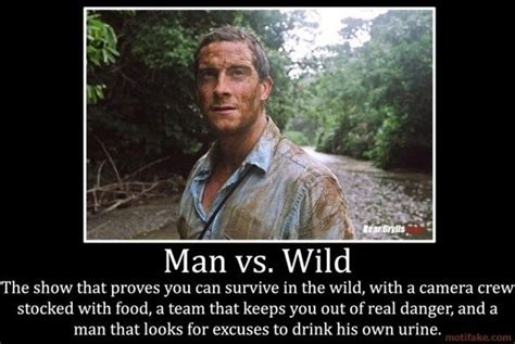 Man Vs Wild Meme - if you are die hard follower of man vs wild do you really think his survival techniques are