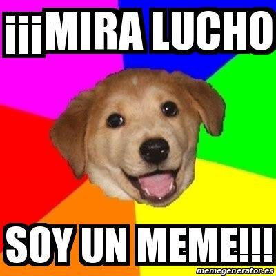Advice Dog Meme Generator - meme advice dog 161 161 161 mira lucho soy un meme 22460574