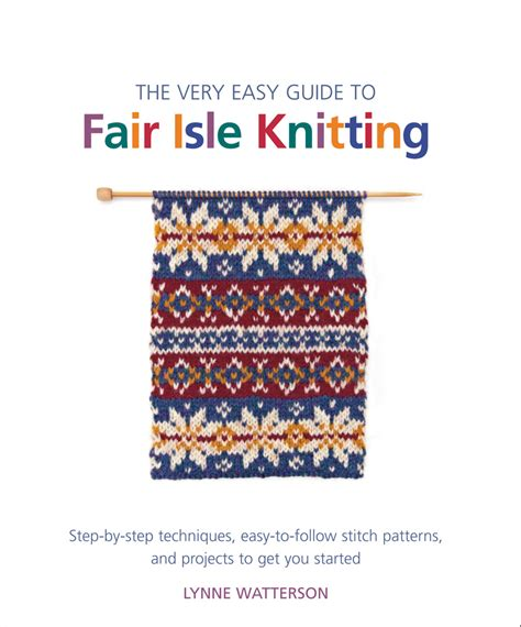 advanced knitting mastery knitting tricks tips techniques books the easy guide to fair isle knitting lynne