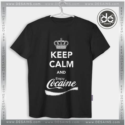Tshirt Enjoy Cocaine buy tshirt keep calm enjoy cocaine tshirt mens tshirt