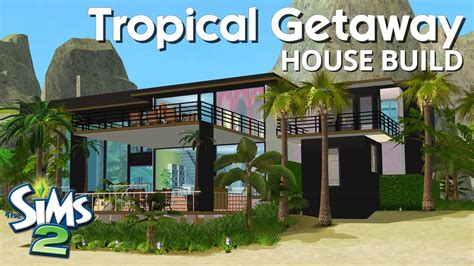 the house 2 the sims 2 house building tropical getaway youtube