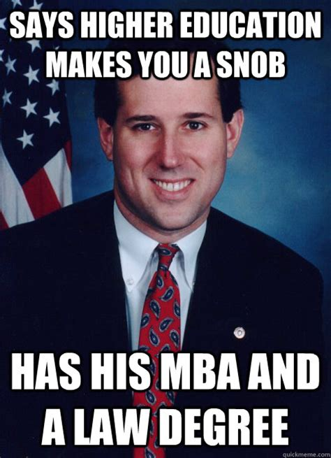 Mba Meme - says higher education makes you a snob has his mba and a