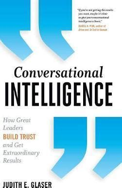 Conversational Intelligence How Great Leaders Build Trust Ebook conversational intelligence judith e glaser 9781937134679