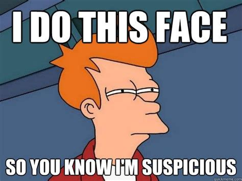 Suspicious Meme - all these suspicious reports about suspicious items sure