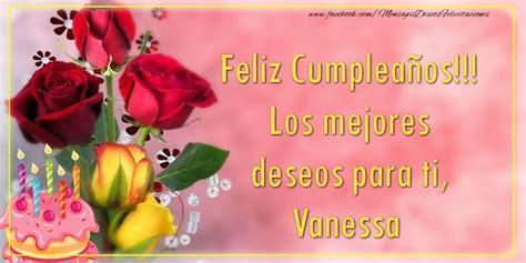 imagenes de cumpleaños vanessa feliz cumplea 241 os los mejores deseos para ti vanessa