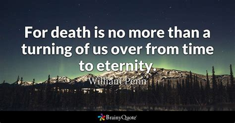 death      turning     time  eternity william penn brainyquote