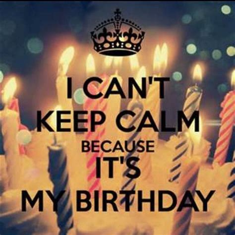 Instagram Birthday Quotes Keep Calm Its My Birthday Keep Calm Birthday Happy