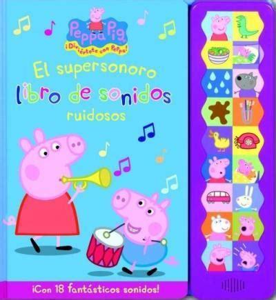 libro peppa pig peppa goes peppa pig el supersonoro libro de sonidos ruidosos varios autores comprar libro en fnac es